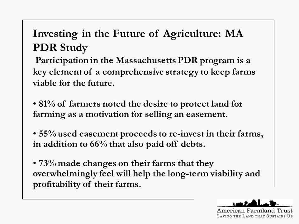 Investing in the Future of Agriculture: MA PDR Study Participation in the Massachusetts PDR program is a key element of a comprehensive strategy to keep farms viable for the future.