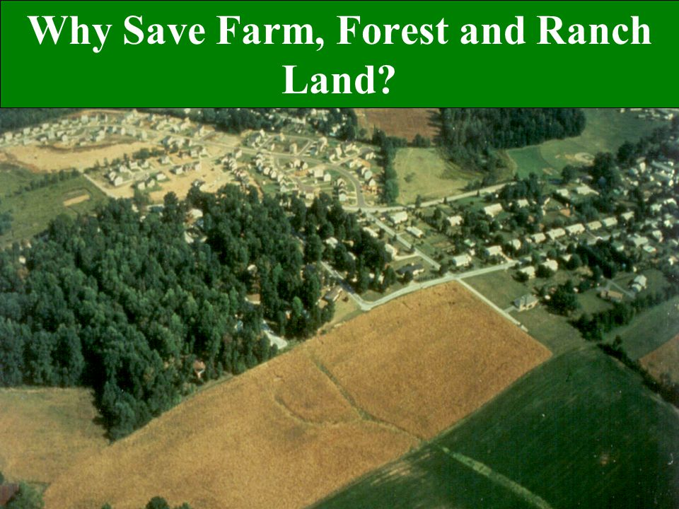 Why Save Farm, Forest and Ranch Land