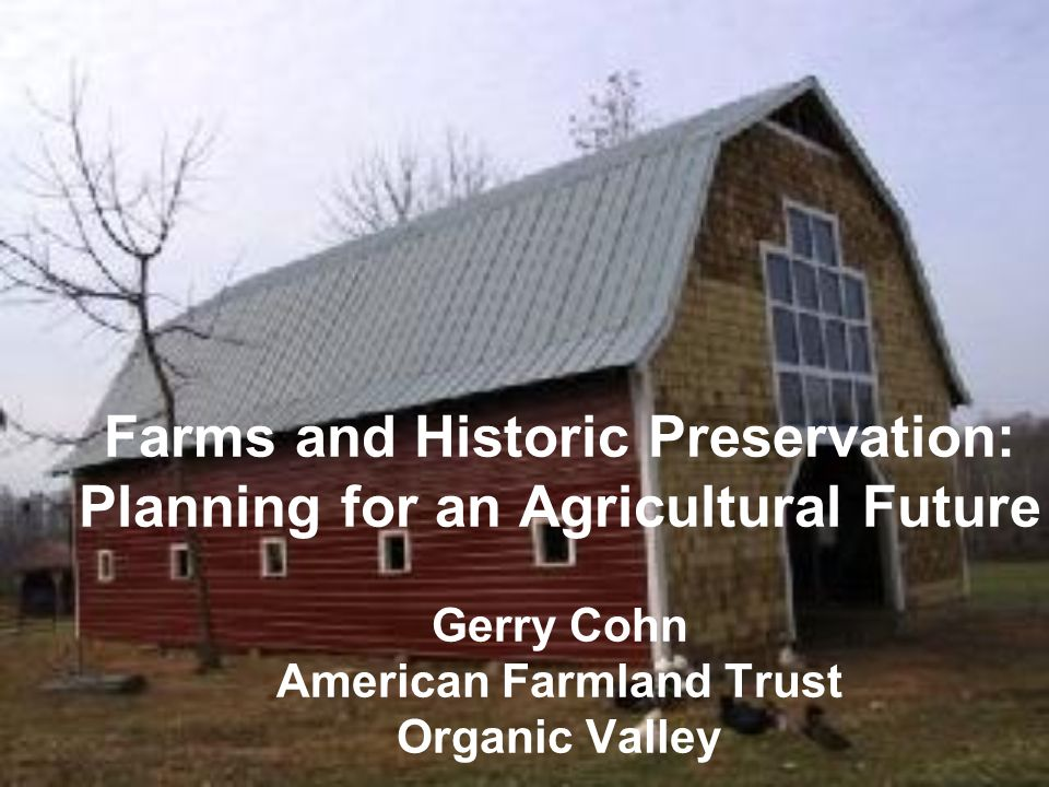 Farms and Historic Preservation: Planning for an Agricultural Future Gerry Cohn American Farmland Trust Organic Valley