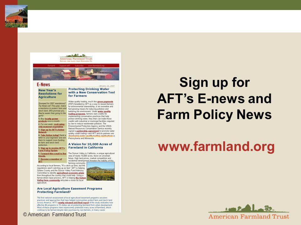 © American Farmland Trust Sign up for AFT's E-news and Farm Policy News www.farmland.org