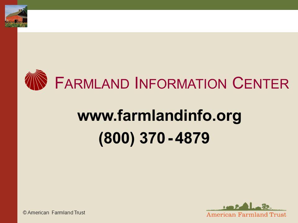 © American Farmland Trust F ARMLAND I NFORMATION C ENTER www.farmlandinfo.org (800) 370 - 4879