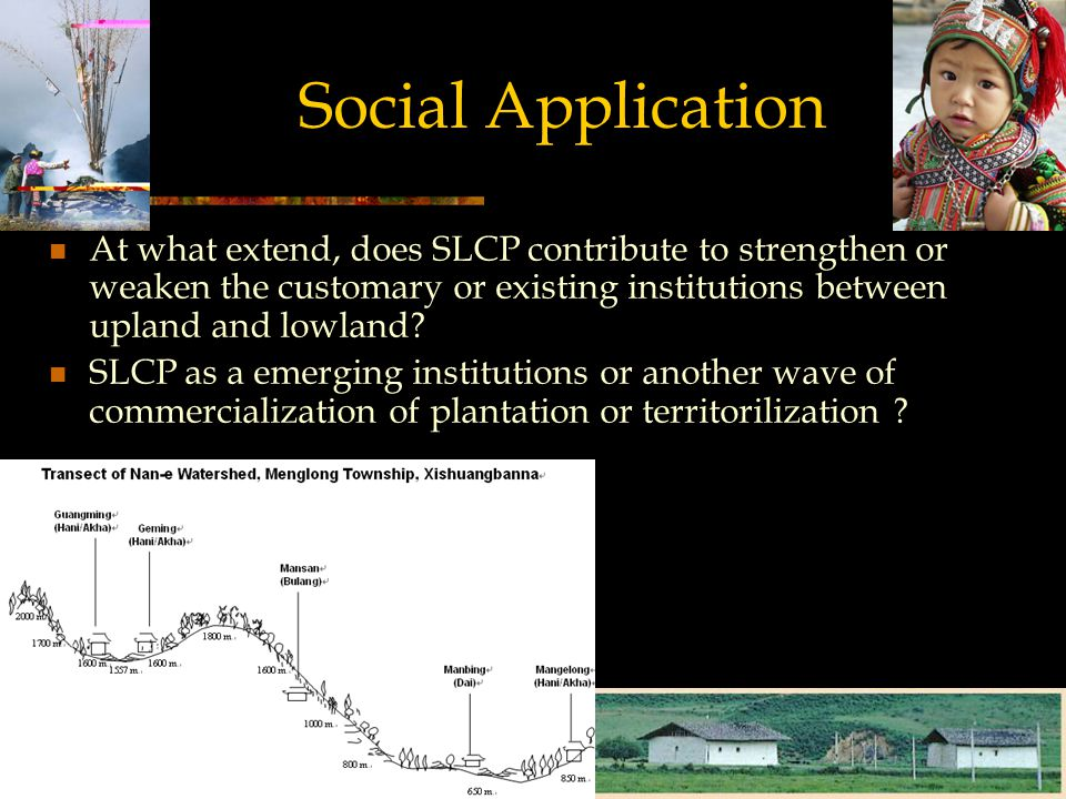 Social Application At what extend, does SLCP contribute to strengthen or weaken the customary or existing institutions between upland and lowland.