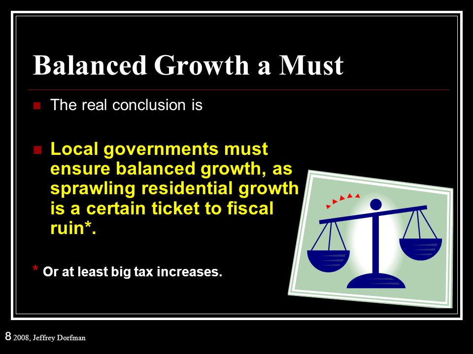 8 2008, Jeffrey Dorfman Balanced Growth a Must The real conclusion is Local governments must ensure balanced growth, as sprawling residential growth i