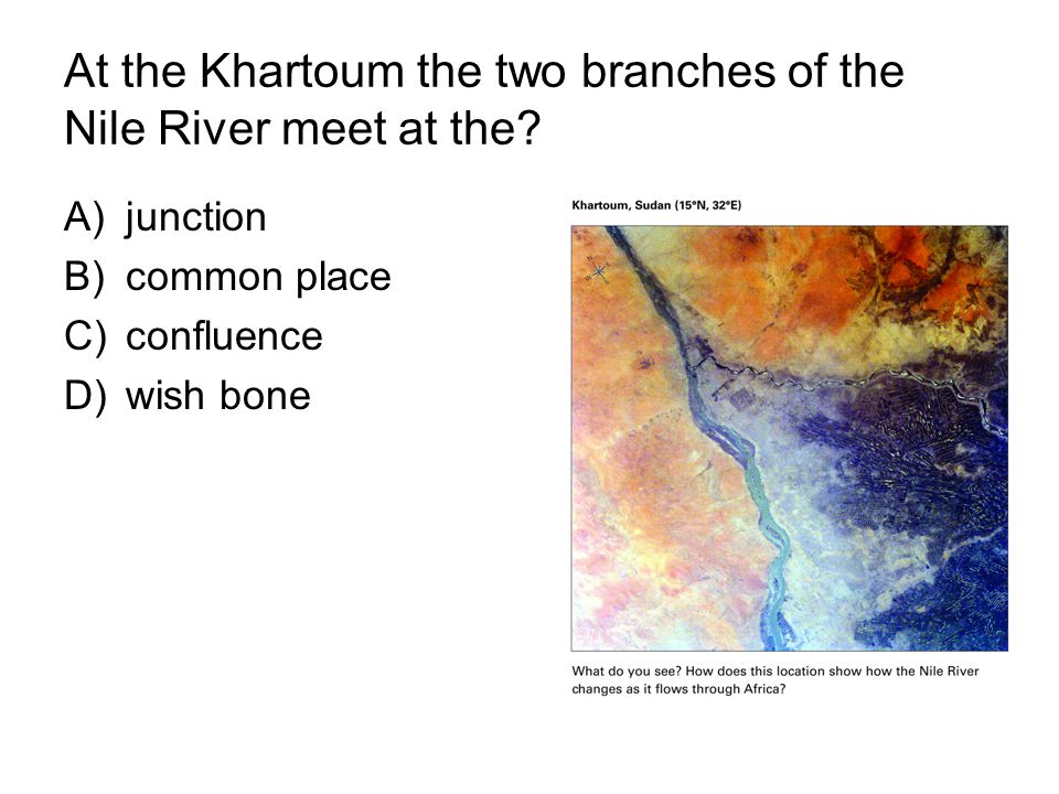 At the Khartoum the two branches of the Nile River meet at the.