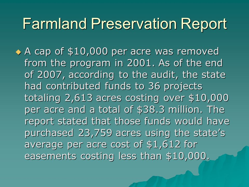 Farmland Preservation Report  A cap of $10,000 per acre was removed from the program in 2001.