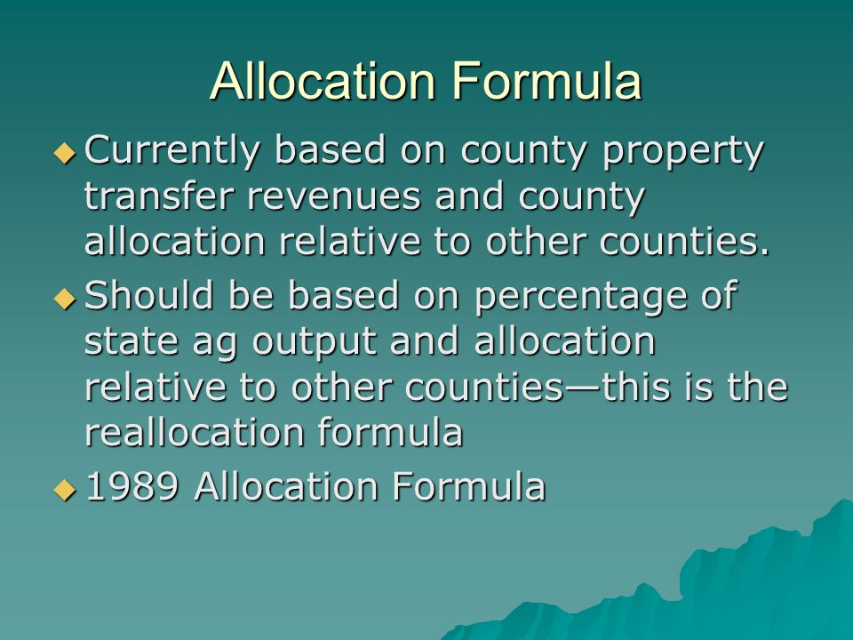 Allocation Formula  Currently based on county property transfer revenues and county allocation relative to other counties.