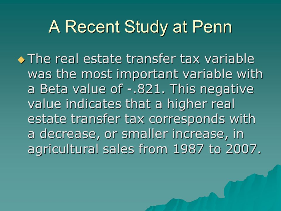 A Recent Study at Penn  The real estate transfer tax variable was the most important variable with a Beta value of -.821.