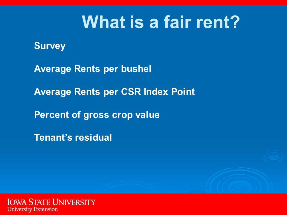 Survey Average Rents per bushel Average Rents per CSR Index Point Percent of gross crop value Tenant's residual What is a fair rent
