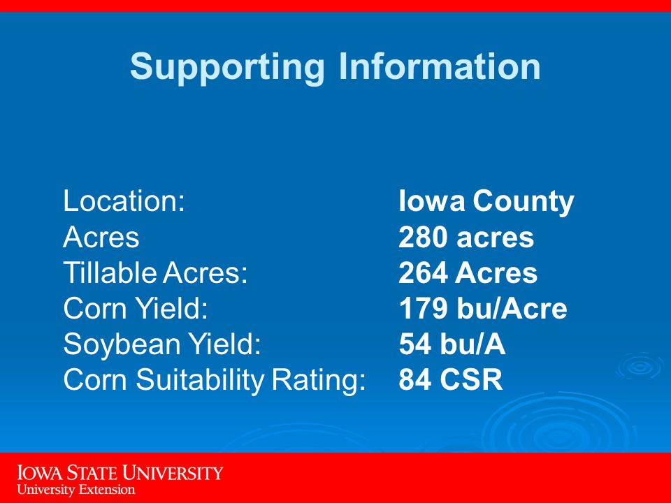 Location:Iowa County Acres280 acres Tillable Acres:264 Acres Corn Yield:179 bu/Acre Soybean Yield:54 bu/A Corn Suitability Rating:84 CSR Supporting Information