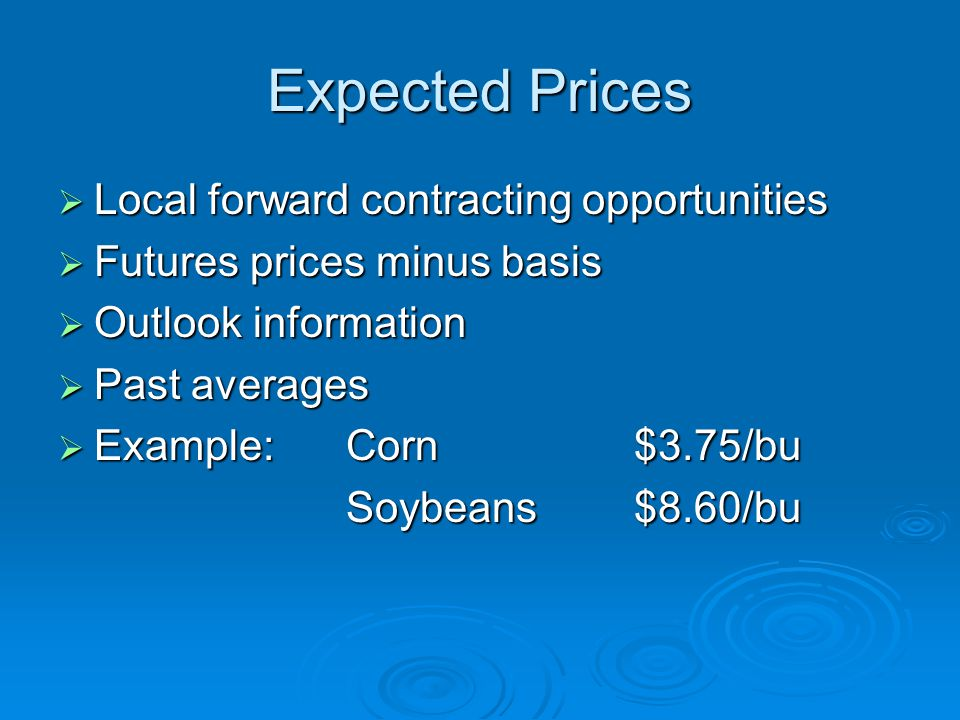Expected Prices and Costs CornSoybeans Seed$100$57 Fertilizer + lime $119$97 Pesticides$35$30 Crop insurance $20$12 Interest + misc.