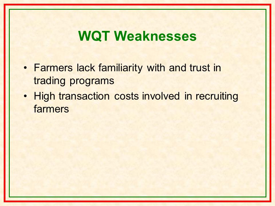 WQT Weaknesses Farmers lack familiarity with and trust in trading programs High transaction costs involved in recruiting farmers