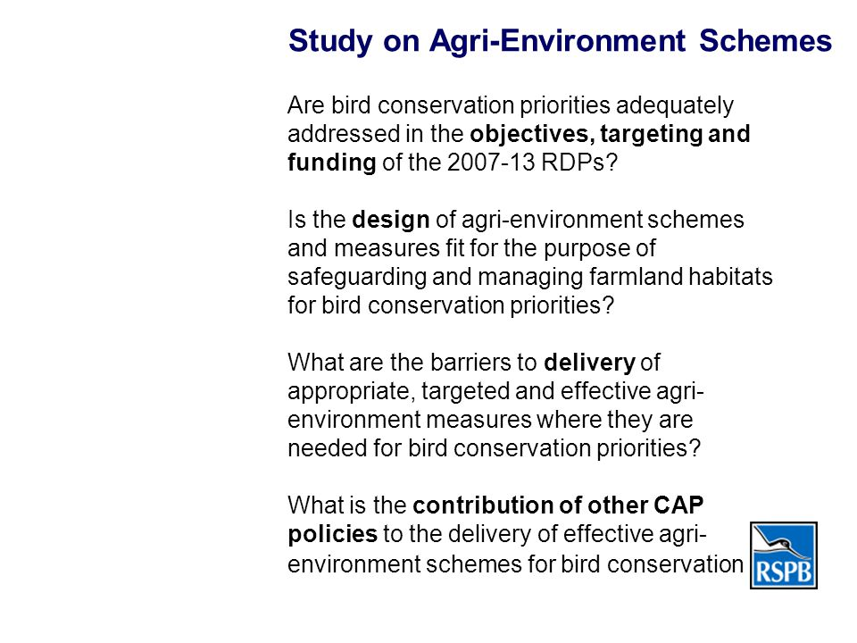 Study on Agri-Environment Schemes Are bird conservation priorities adequately addressed in the objectives, targeting and funding of the 2007-13 RDPs.