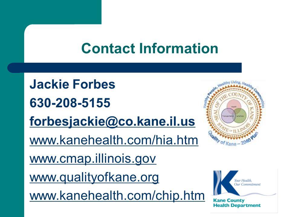 Contact Information Jackie Forbes 630-208-5155 forbesjackie@co.kane.il.us www.kanehealth.com/hia.htm www.cmap.illinois.gov www.qualityofkane.org www.k