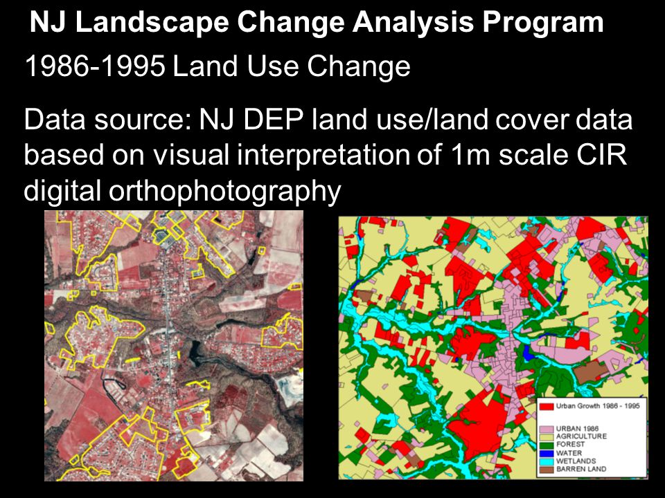 1986 1995 NJ Landscape Change Analysis Program 1986-1995 Land Use Change Data source: NJ DEP land use/land cover data based on visual interpretation of 1m scale CIR digital orthophotography 1986-1995 land use change data