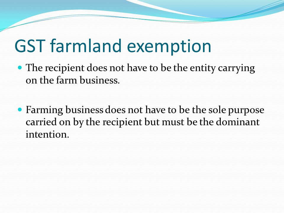 GST farmland exemption The recipient does not have to be the entity carrying on the farm business.