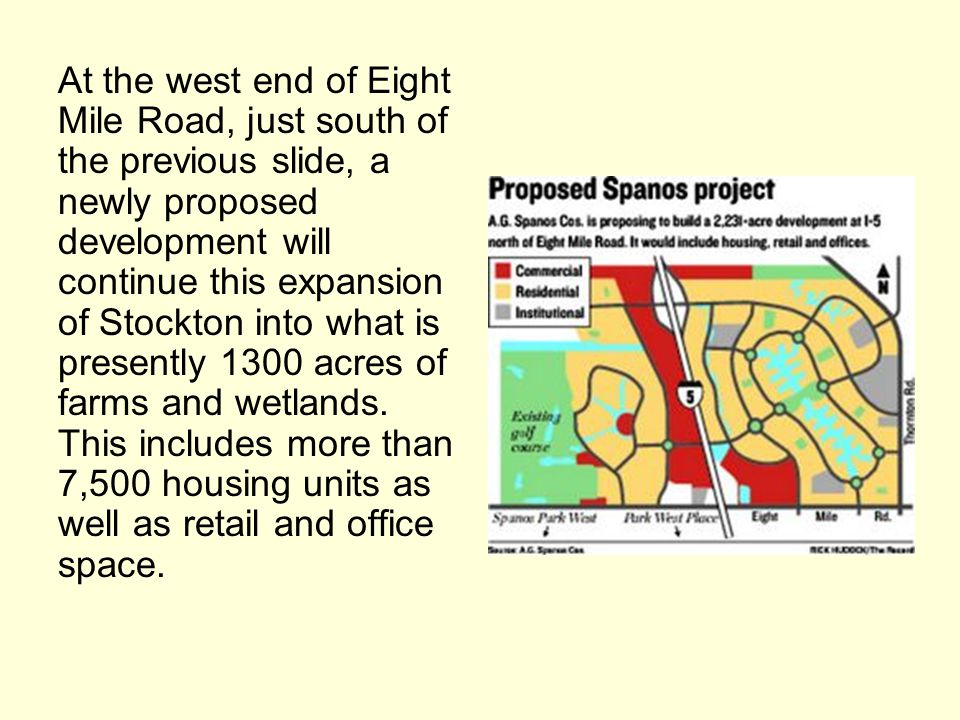 At the west end of Eight Mile Road, just south of the previous slide, a newly proposed development will continue this expansion of Stockton into what is presently 1300 acres of farms and wetlands.