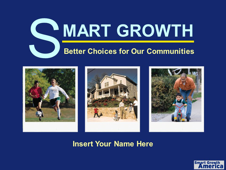 Smart Growth Better Choices for Our Communities Smart Growth Creates Parks and Preserves Open Space Why Do People Prefer Smart Growth?