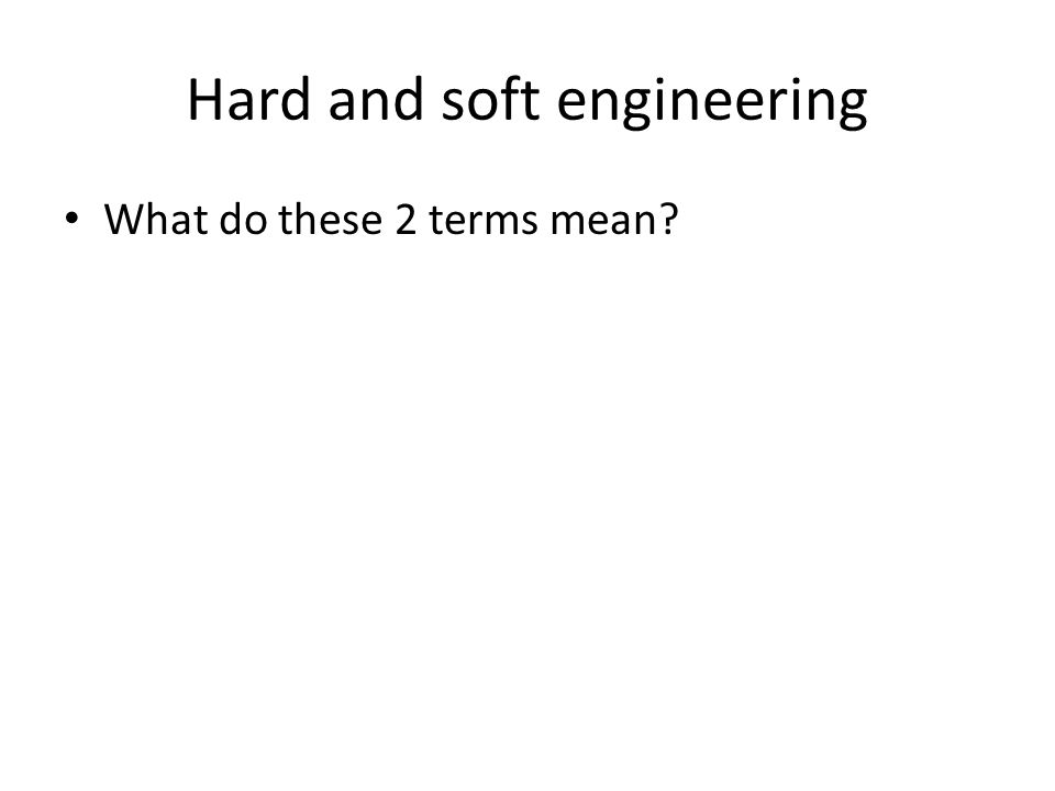 Hard and soft engineering What do these 2 terms mean