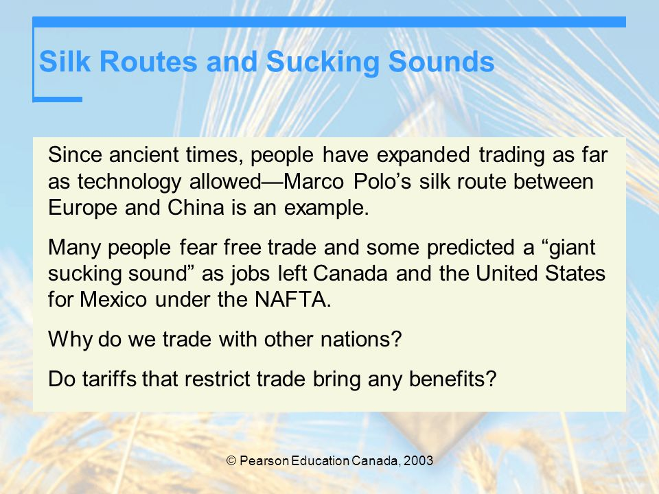 © Pearson Education Canada, 2003 The Case Against Protection Prevents Rich Countries from Exploiting Poorer Countries The idea that trade restrictions prevent rich countries from exploiting poorer countries is wrong.