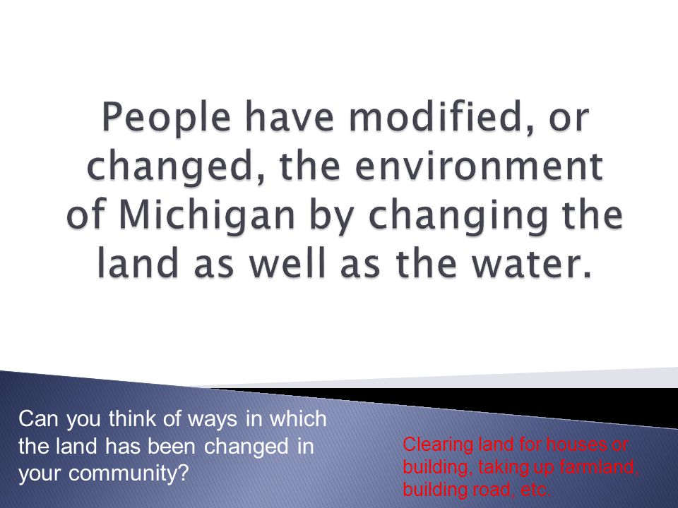Can you think of ways in which the land has been changed in your community.