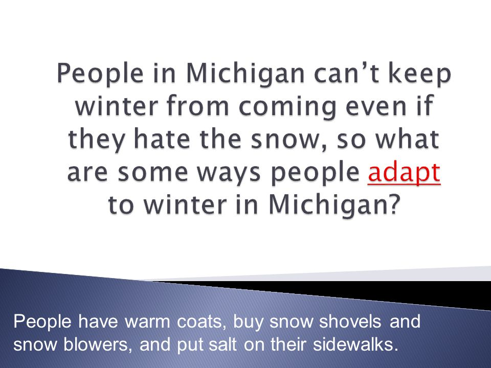 People have warm coats, buy snow shovels and snow blowers, and put salt on their sidewalks.