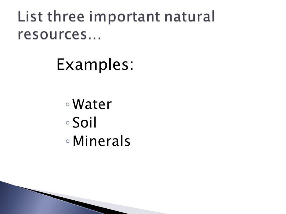 Examples: ◦ Water ◦ Soil ◦ Minerals