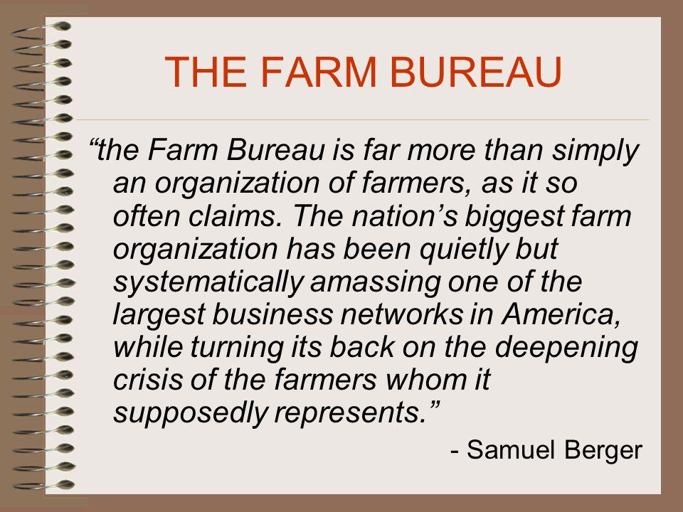 THE FARM BUREAU the Farm Bureau is far more than simply an organization of farmers, as it so often claims.