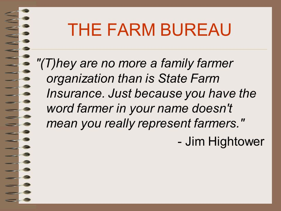 THE FARM BUREAU (T)hey are no more a family farmer organization than is State Farm Insurance.