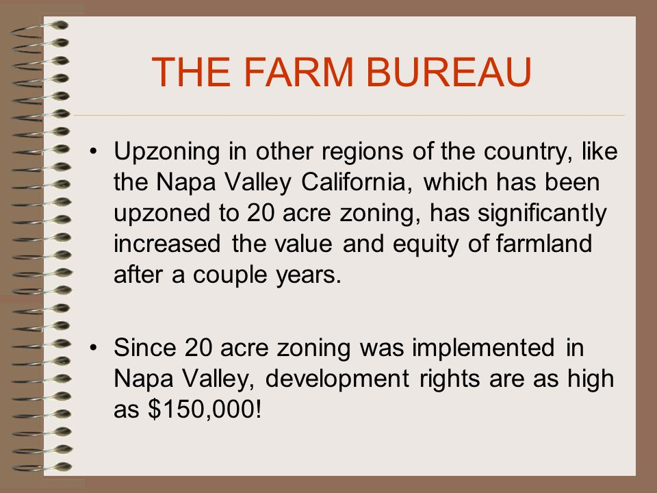 Upzoning in other regions of the country, like the Napa Valley California, which has been upzoned to 20 acre zoning, has significantly increased the value and equity of farmland after a couple years.
