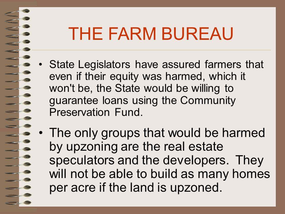 State Legislators have assured farmers that even if their equity was harmed, which it won t be, the State would be willing to guarantee loans using the Community Preservation Fund.