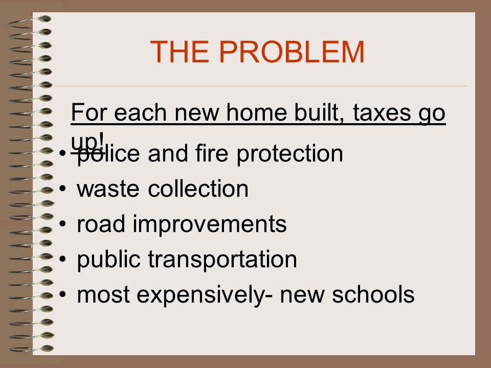 For each new home built, taxes go up.