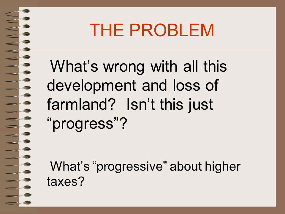 THE PROBLEM What's wrong with all this development and loss of farmland.