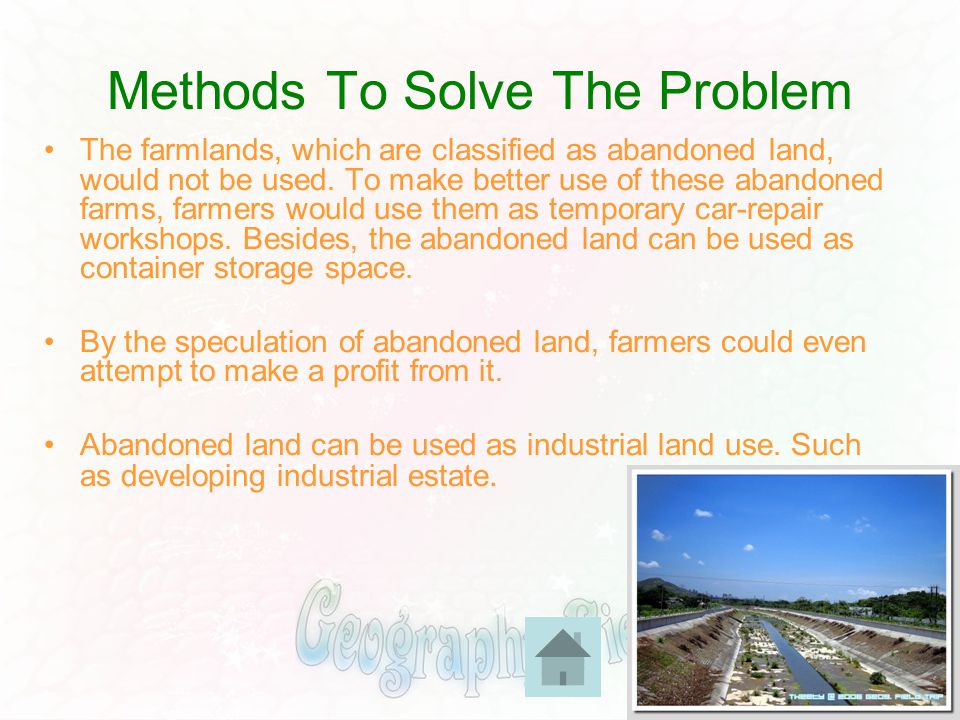 Methods To Solve The Problem The farmlands, which are classified as abandoned land, would not be used. To make better use of these abandoned farms, fa
