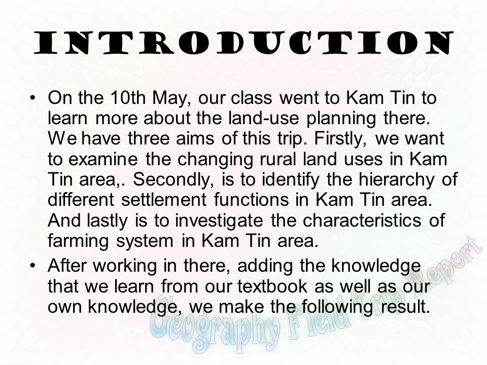 Introduction On the 10th May, our class went to Kam Tin to learn more about the land-use planning there. We have three aims of this trip. Firstly, we