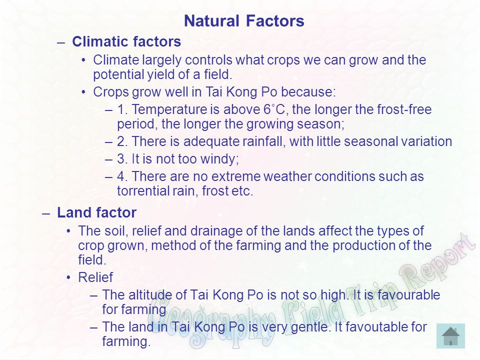 –Land factor The soil, relief and drainage of the lands affect the types of crop grown, method of the farming and the production of the field.