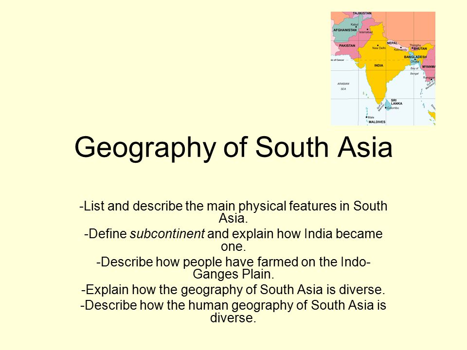 Geography of South Asia -List and describe the main physical features in South Asia.
