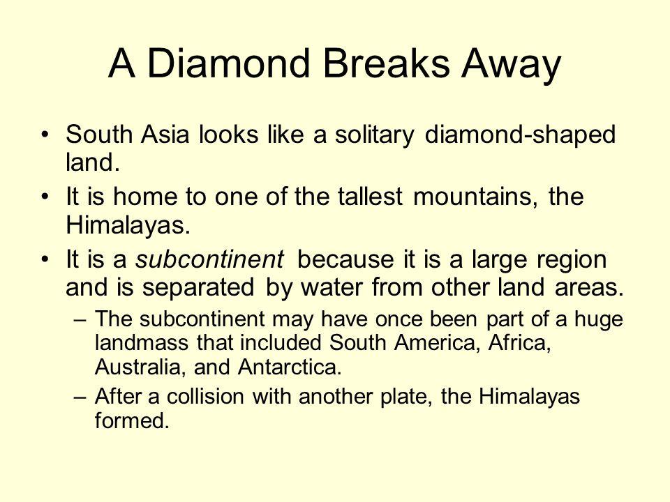 A Diamond Breaks Away South Asia looks like a solitary diamond-shaped land.