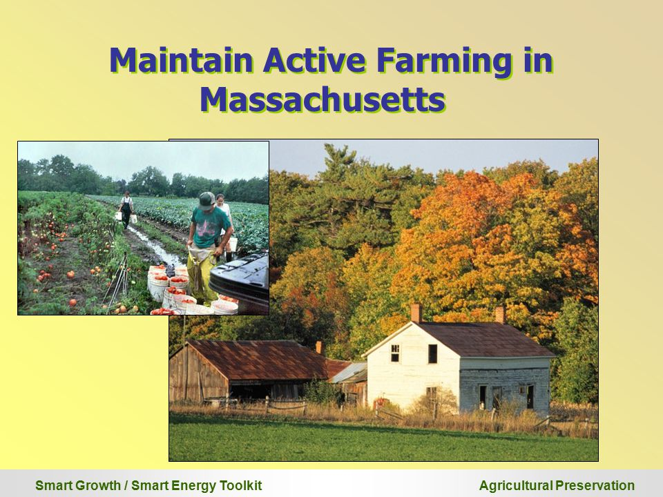 Smart Growth / Smart Energy Toolkit Agricultural Preservation Maintain Active Farming in Massachusetts