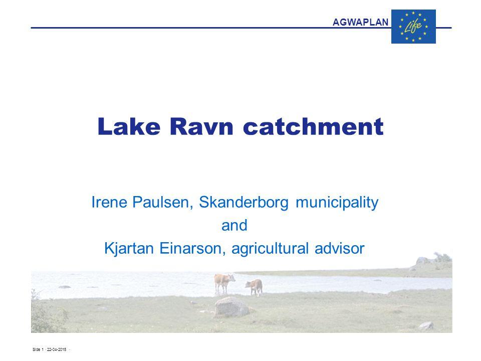 AGWAPLAN Side 1 · 22-04-2015 · Lake Ravn catchment Irene Paulsen, Skanderborg municipality and Kjartan Einarson, agricultural advisor