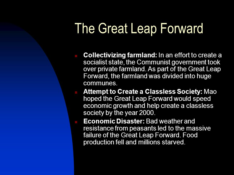 The Great Leap Forward Collectivizing farmland: In an effort to create a socialist state, the Communist government took over private farmland. As part