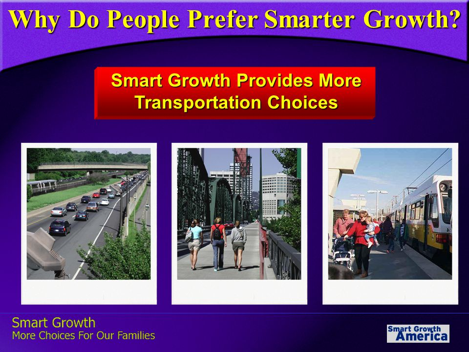 Why Do People Prefer Smarter Growth? Smart Growth Provides More Transportation Choices