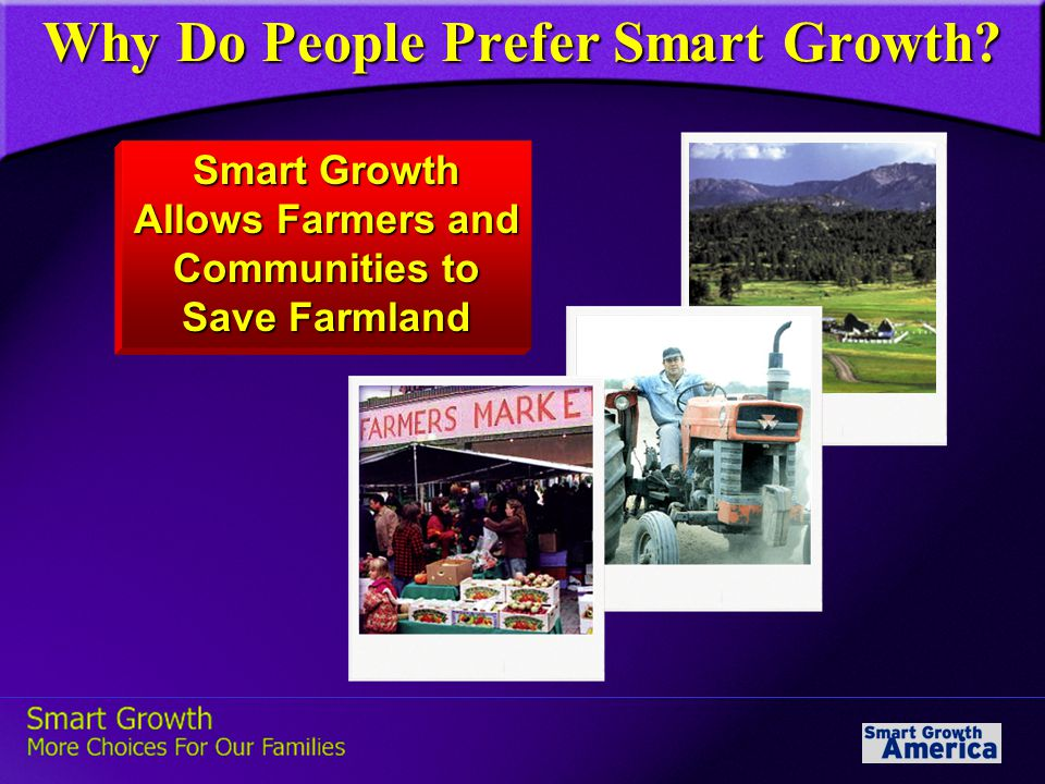 Smart Growth Allows Farmers and Communities to Save Farmland Why Do People Prefer Smart Growth