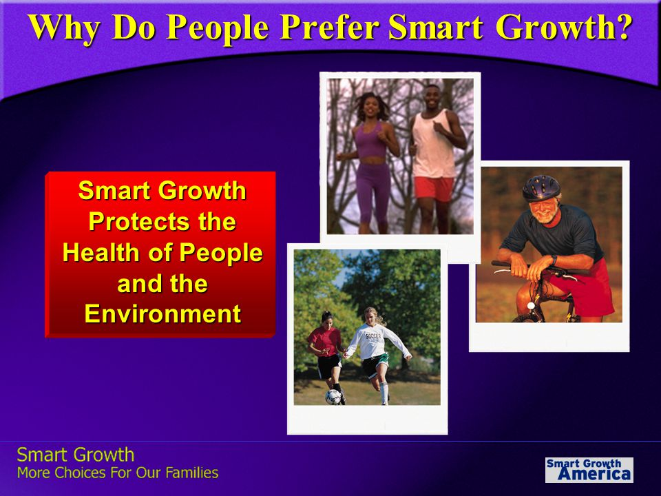 Smart Growth Protects the Health of People and the Environment Why Do People Prefer Smart Growth