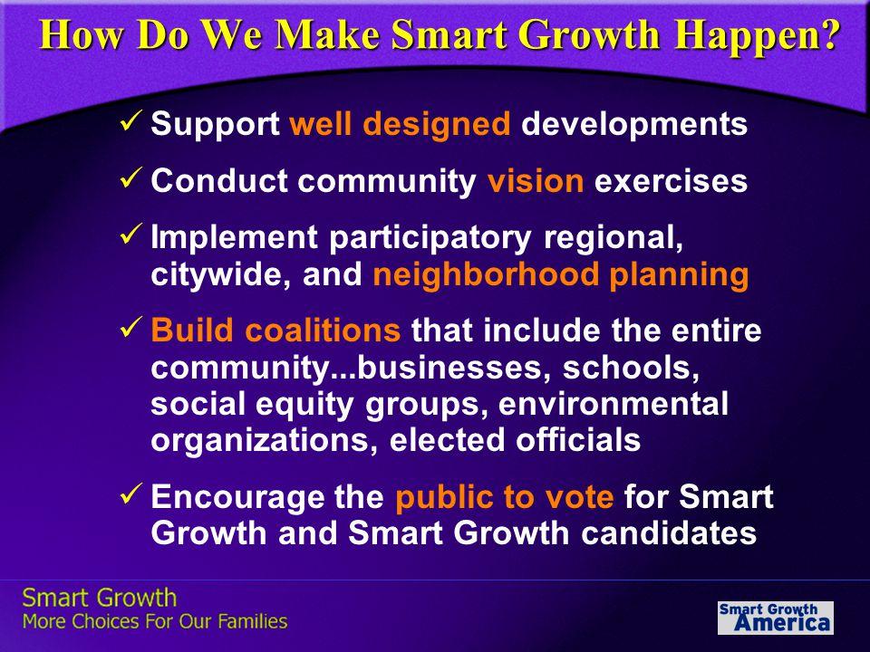 How Do We Make Smart Growth Happen. How Do We Make Smart Growth Happen.