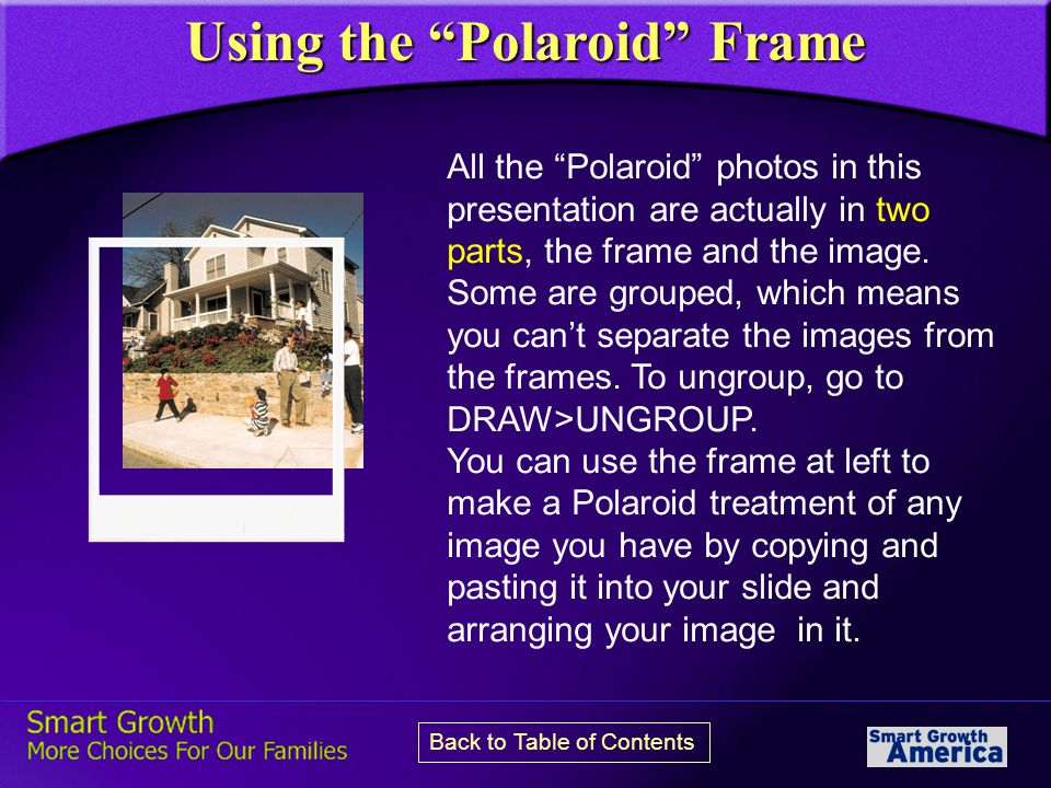 Using the Polaroid Frame All the Polaroid photos in this presentation are actually in two parts, the frame and the image.
