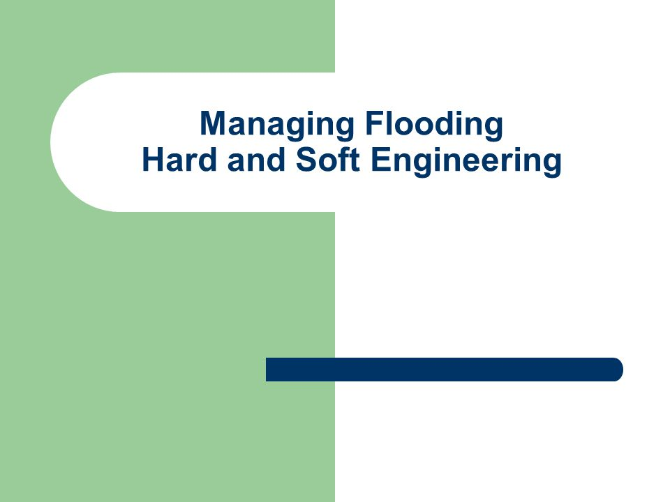Managing Flooding Hard and Soft Engineering