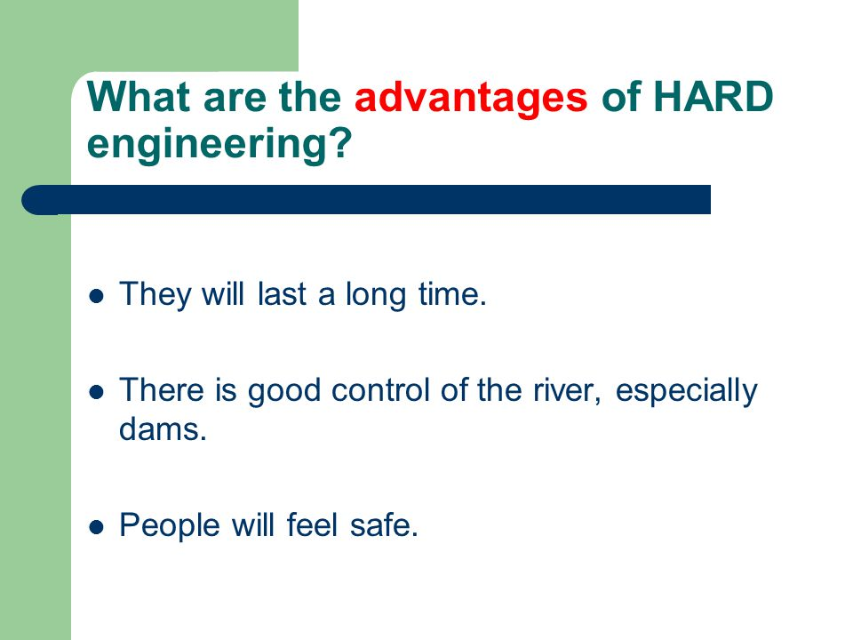 What are the advantages of HARD engineering. They will last a long time.
