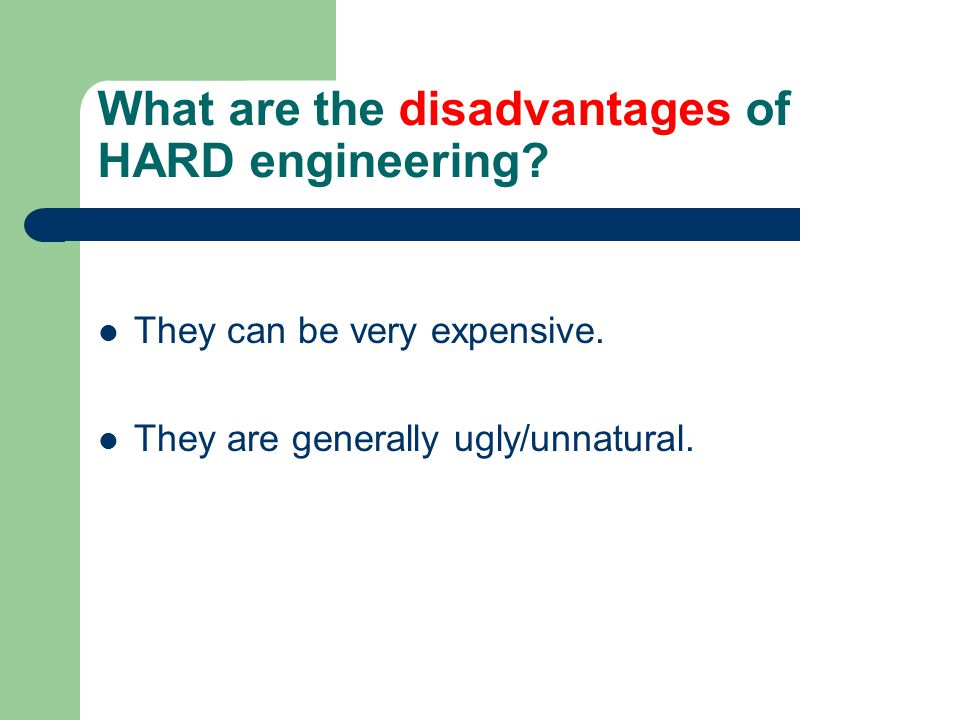 What are the disadvantages of HARD engineering. They can be very expensive.