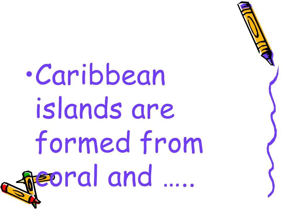 Caribbean islands are formed from coral and …..