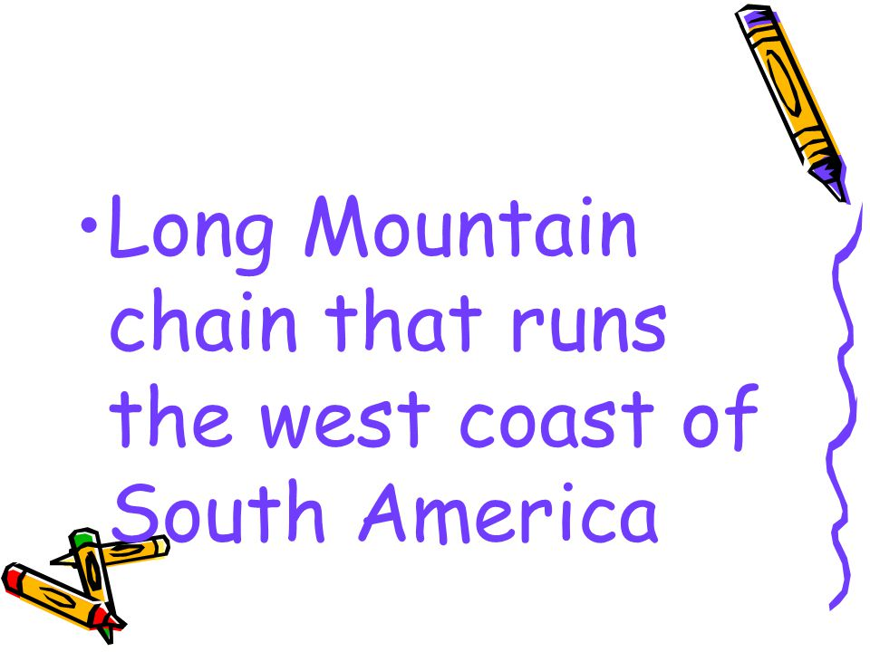 Long Mountain chain that runs the west coast of South America